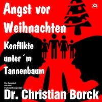 Angst vor Weihnachten - Konflikte unter´m Tannenbaum