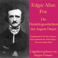 Edgar Allan Poe: Die Detektivgeschichten des Auguste Dupin