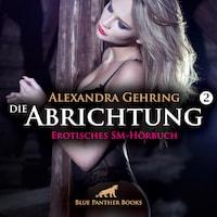 Die Abrichtung 2 / Erotik SM-Audio Story / Erotisches SM-Hörbuch