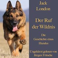 Jack London: Der  Ruf der Wildnis. Die Geschichte eines Hundes