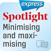 Spotlight express – Minimising and maximising