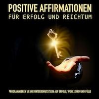 Positive Affirmationen für Erfolg und Reichtum
