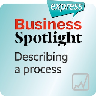 Business Spotlight express – Describing a process