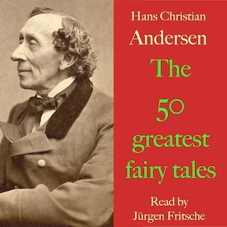 Hans Christian Andersen: The 50 greatest fairy tales