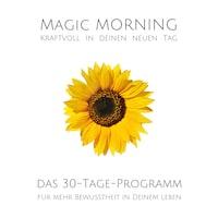 Magic Morning: Kraftvoll in deinen neuen Tag