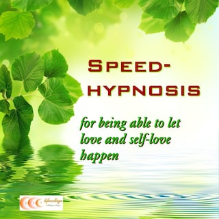 Speed-hypnosis for being able to let love and self-love happen