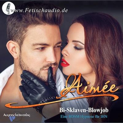 Bi-Sklaven-Blowjob - Aimée - Hörbuch - BookBeat