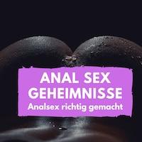 Anal Sex Geheimnisse