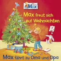 06: Max freut sich auf Weihnachten / Max fährt zu Oma und Opa