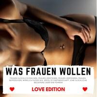 WAS FRAUEN WOLLEN Love Edition
