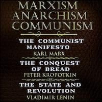Karl Marx, Friedrich Engels, Peter Kropotkin, Vladimir Lenin - Marxism, Anarchism, Communism