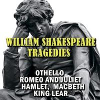 Tragedies: Othello; Romeo and Juliet; Hamlet; Macbeth; King Lear