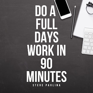 Do a Full Days Work in 90 Minutes