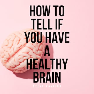 How to Tell If You Have a Healthy Brain