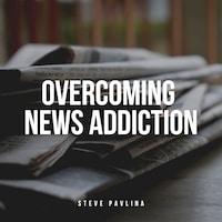 Overcoming News Addiction