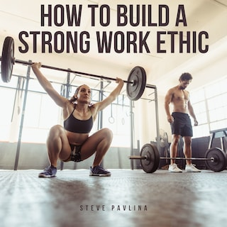 How to Build a Strong Work Ethic