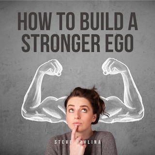 How to Build a Stronger Ego