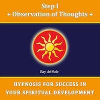 Step I Observation of Thoughts