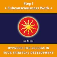 Step I Subconsciousness Work