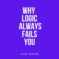 Why Logic Always Fails You