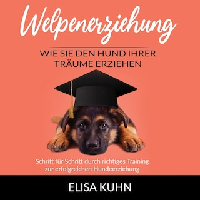 Welpenerziehung - Wie Sie den Hund Ihrer Träume erziehen