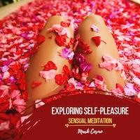 Exploring Self-Pleasure - Sensual Meditation