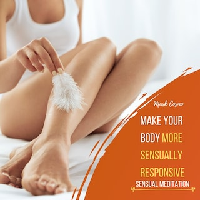 Make Your Body More Sensually Responsive - Sensual Meditation