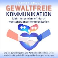 Gewaltfreie Kommunikation - Mehr Verbundenheit durch wertschätzende Kommunikation