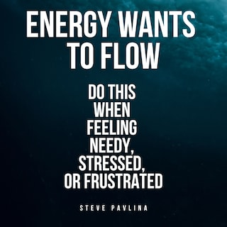 Energy Wants to Flow