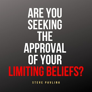 Are You Seeking the Approval of Your Limiting Beliefs?