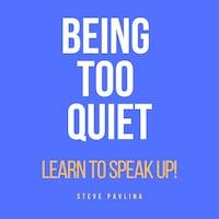 Being Too Quiet