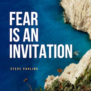 Fear Is an Invitation