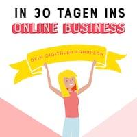 In 30 Tagen ins Online Business