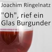 """""""Oh"""", rief ein Glas Burgunder"""