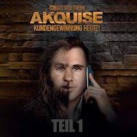 TEIL 1: Akquise - Kundengewinnung heute!