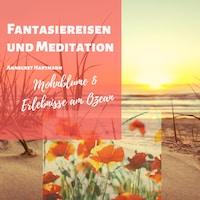 Fantasiereisen und Meditation (Mohnblume und Erlebnisse am Ozean)