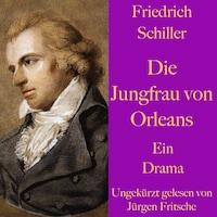 Friedrich Schiller: Die Jungfrau von Orleans