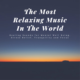 The Most Relaxing Music In The World