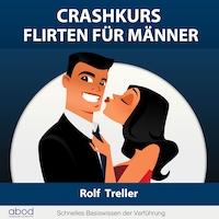 Crashkurs - Erfolgreich Flirten für Männer