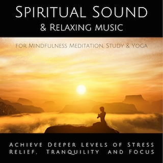Spiritual Sound & Relaxing Music for Mindfulness Meditation, Study & Yoga