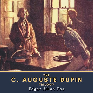 The C. Auguste Dupin Trilogy
