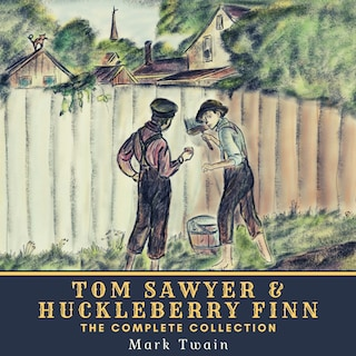 Tom Sawyer & Huckleberry Finn - The Complete Collection