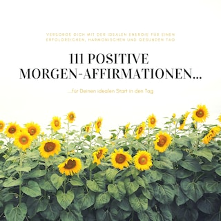 111 positive Morgen-Affirmationen für Deinen idealen Start in den Tag