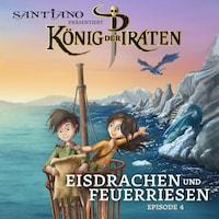 Santiano präsentiert König der Piraten - Eisdrachen und Feuerriesen (Episode 4)