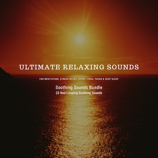 Ultimate Relaxing Sounds for Meditation, Stress Relief, Study, Yoga, Focus & Deep Sleep