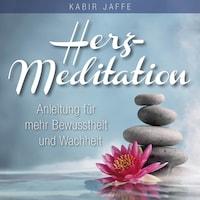 HERZ-MEDITATION. Anleitung für mehr Bewusstheit und Wachheit