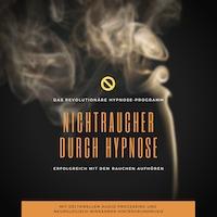 Nichtraucher durch Hypnose: Erfolgreich mit dem Rauchen aufhören