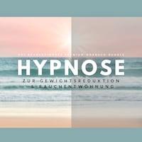 Hypnose zur Gewichtsreduktion & Rauchentwöhnung (Hörbuch)