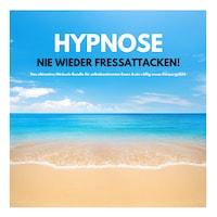 HYPNOSE: Nie wieder Fressattacken!