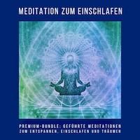 Meditation zum Einschlafen (Premium-Hörbuch-Bundle)